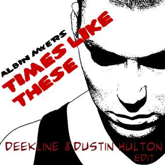 Albin Meyers - Times Like These (Deekline & Dustin Hulton Edit)