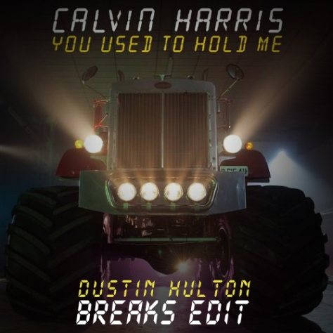 Calvin Harris - You Used To Hold Me (Dustin Hulton Breaks Edit)