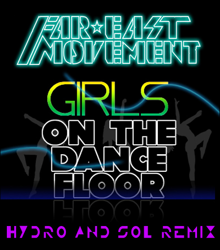 Far East Movement - Girls On The Dance Floor (Hydro and Sol Remix)