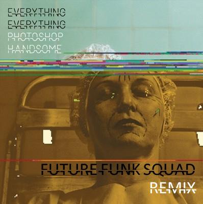 Everything Everything - Photoshop Handsome (Future Funk Squad Remix)