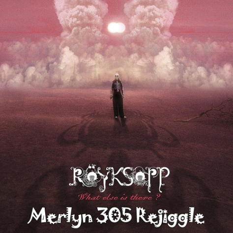 Röyksopp - What Else Is There (Merlyn 305 Rejiggle)