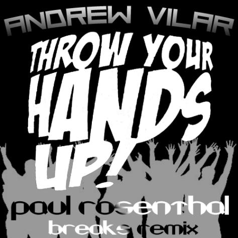 Andrew Vilar - Throw Your Hands Up (Paul Rosenthal Breaks Remix)