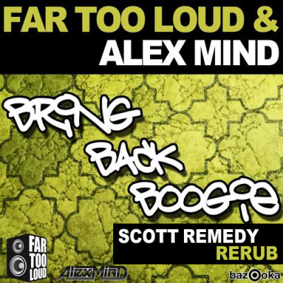 Far Too Loud & Alex Mind - Bring Back Boogie (Scott Remedy Rerub)