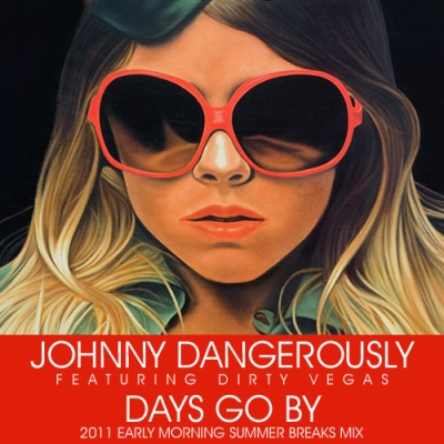 Johnny Dangerously feat. Dirty Vegas - Days Go By (2011 Early Morning Summer Breaks Mix)