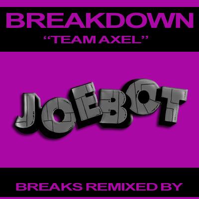 Breakdown - Team Axel (JoeBot Remix)
