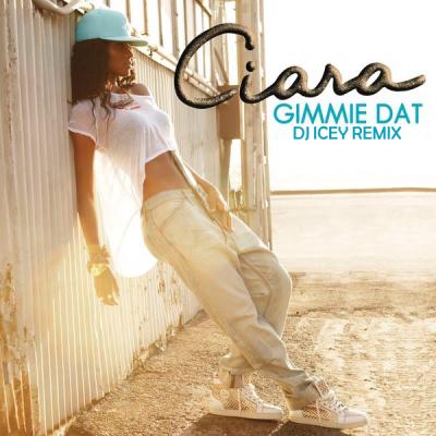 Ciara - Gimmie Dat (DJ Icey Remix)