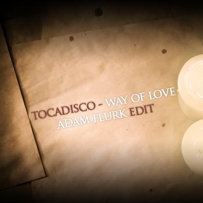 Tocadisco - Way of Love (Adam Flurk Edit)