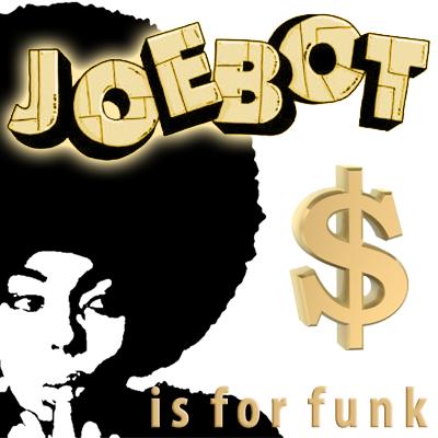 JoeBot - $ is for Funk