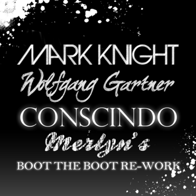 Mark Knight & Wolfgang Gartner – Conscindo (Merlyn's Boot The Boot Re-Work)