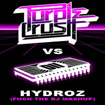 Purple Crush vs. DII - Hydroz (Fuck The DJ Mashup)