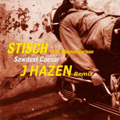 Stisch feat. Magnus Carlson - Sawdust Caesar (J Hazen Remix)