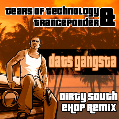 Tears of Technology & Tranceponder - Dats Gangsta (Dirty South eHop Remix)