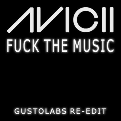 Avicii - Fuck The Music (Gustolabs Re-Edit)