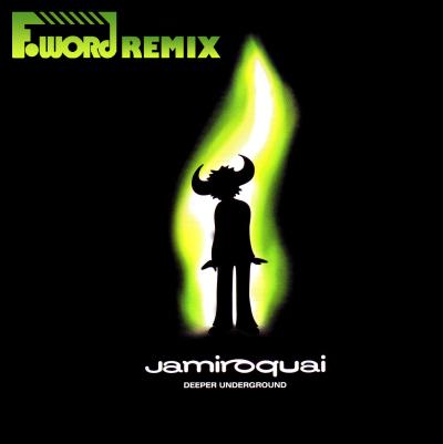 Jamiroquai - Deeper Underground (F-Word Remix)