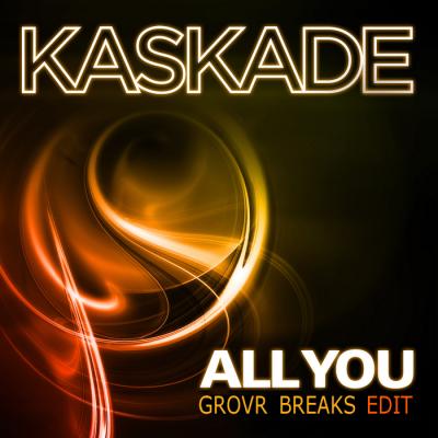 Kaskade - All You (Grovr Breaks Edit)