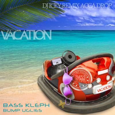 Bass Kleph - Bump Uglies (DJ Icey Remix Acca Drop)