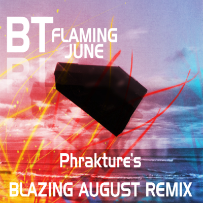 BT - Flaming June (Phrakture's Blazing August Remix)