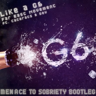Far East Movement - Like A G6 (Menace To Sobriety Bootleg)