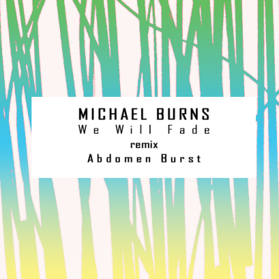 Michael Burns - We Will Fade (Abdomen Burst 'Reminiscence' Mix)