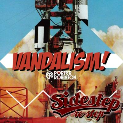 Porter Robinson – Vandalism (Sidestep re-step)