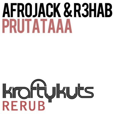 Afrojack & R3hab - Prutataa (Krafty Kuts Vocal Edit Re-Rub)