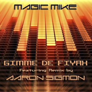 DJ Magic Mike - Gimme De Fiyah (Aaron Sigmon Remix)