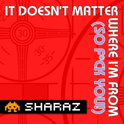 DJ Sharaz - It Doesnt Matter Where I'm From (So F*ck You!)