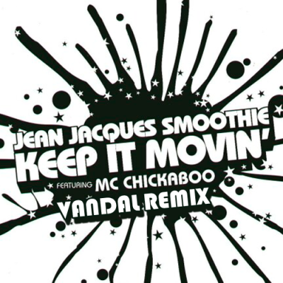 Jean Jacques Smoothie feat. MC Chickaboo - Keep it Movin' (Vandal Remix)