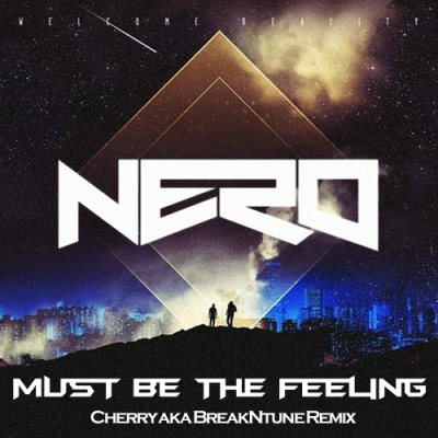 Nero - Must Be The Feeling (Cherry aka BreakNtune Remix)