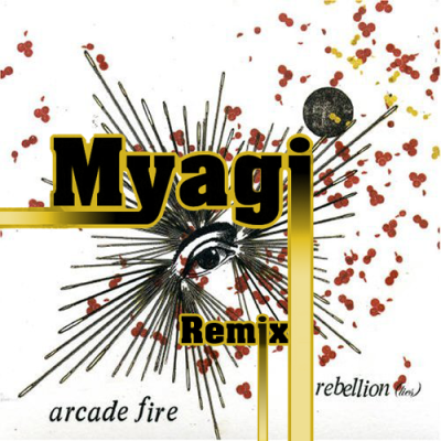 The Arcade Fire - Rebellion (Myagi Remix)