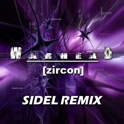 Zircon - Warhead (Sidel Remix)
