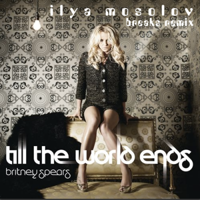 Britney Spears - Till The World Ends (Ilya Mosolov Breaks Remix)