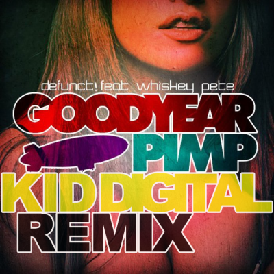 Defunkt! feat. Whiskey Pete - Goodyear Pimp (Kid Digital Remix)