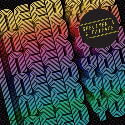 Specimen A & Fatface - I Need You