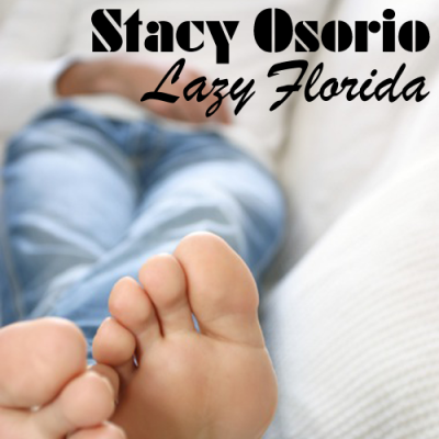 Stacy Osorio - Lazy Florida