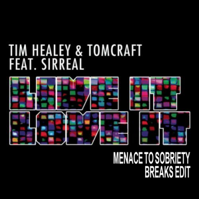 Tomcraft & Tim Healey - Live It Love It (Menace To Sobriety Breaks Edit)