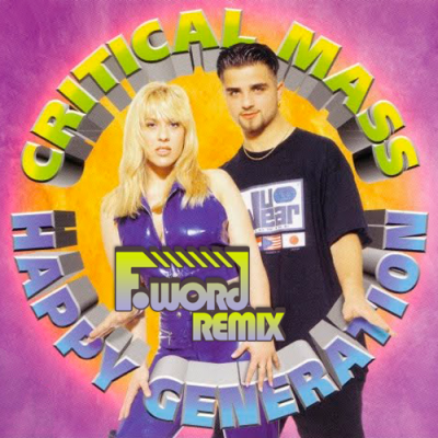 Critical Mass - Happy Generation (F-Word Remix)