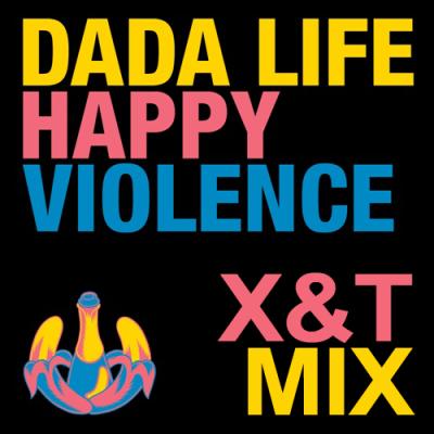 Dada Life - Happy Violence (X&T Mix)