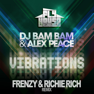 DJ Bam Bam feat. Alex Peace - Vibrations (Frenzy & Richie Rich Remix)