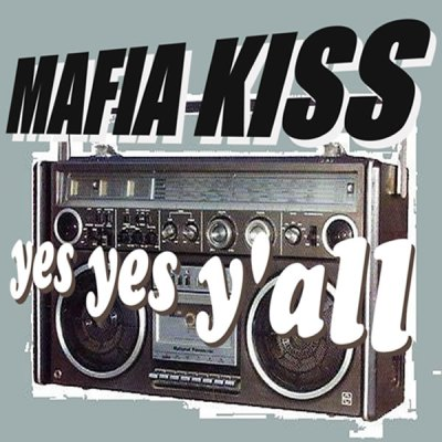 Mafia Kiss - Yes Yes Y'all
