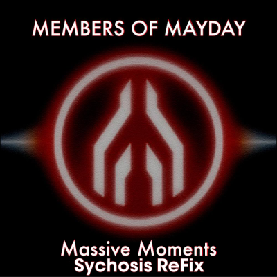Members Of Mayday - Massive Moments (Sychosis ReFix)