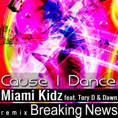Miami Kidz feat. Tory D & Dawn - Cause I Dance (Breaking News Remix)