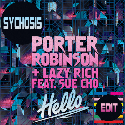 Porter Robinson & Lazy Rich feat. Sue Cho - Hello (Sychosis Edit)