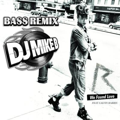 Rihanna feat. Calvin Harris - We Found Love (DJ Mike B Bass Remix)