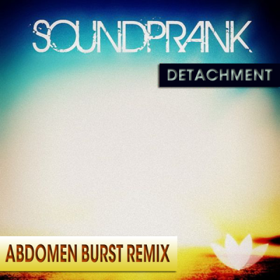Soundprank - Detachment (Abdomen Burst Remix)