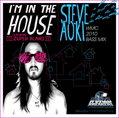 Steve Aoki - I'm In The House (The Worldbreakers WMC 2010 Bass Mix)