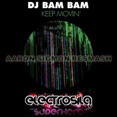 DJ Bam Bam vs. Electrosila - Keep Movin' Superhero (Aaron Sigmon ReSmash)