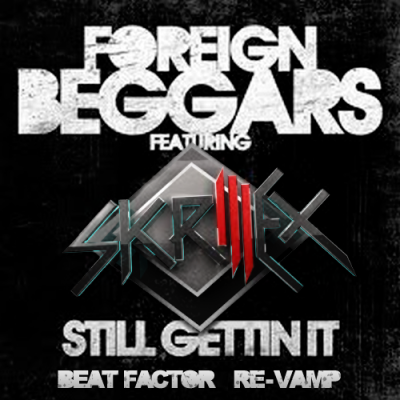 Foreign Beggars feat. Skrillex - Still Getting It (Beat Factor Re-Vamp)