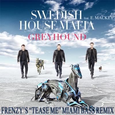 Swedish House Mafia feat. E.Mackey - Greyhound (Frenzy's ''Tease Me'' Miami Bass Remix)