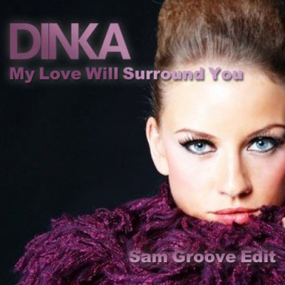 Dinka - My Love Will Surround You (Sam Groove Edit)